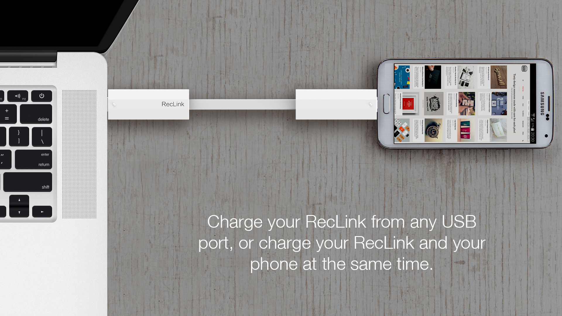 Charge your RecLink from any USB port, or charge your RecLink and your phone at the same time. phone at the same time.