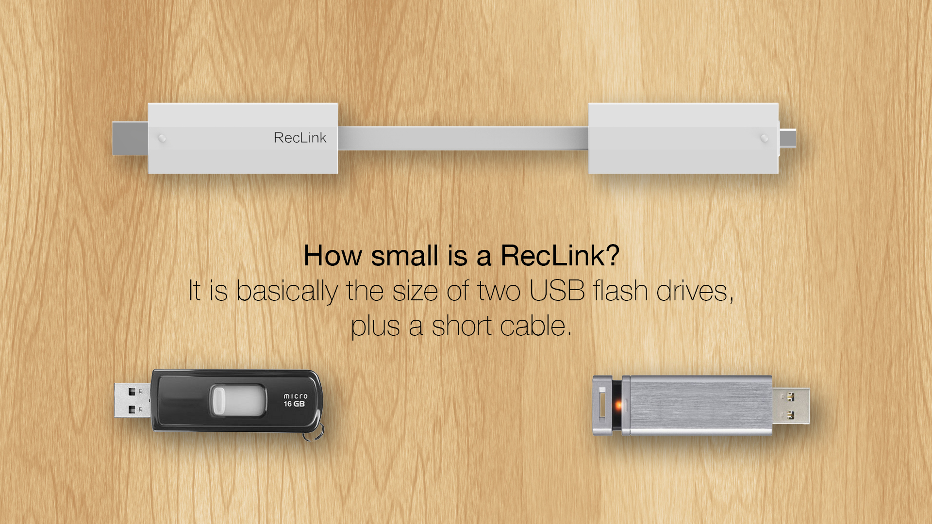 How small is a RecLink? It is basically the size of two USB flash drives, plus a short cable.